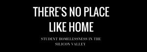 There's no place like home: Student Homelessness in the Silicon Valley
