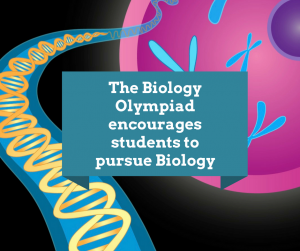The Biology Olympiad encourages students to pursue Biology