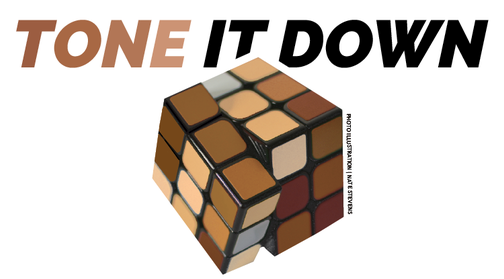 Tone it down: Skin tone doesn't define us