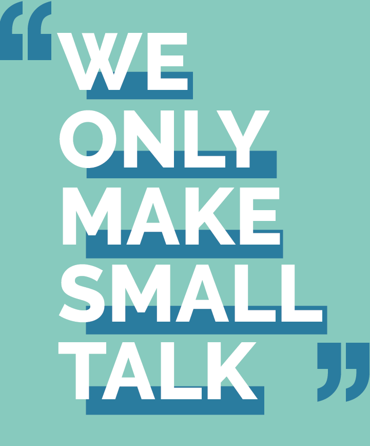 We only make small talk