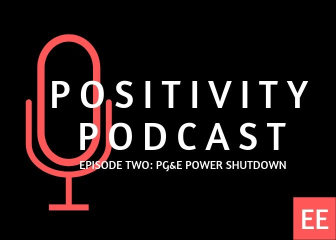 Positivity Podcast Ep. 2: PG&E Shutdown