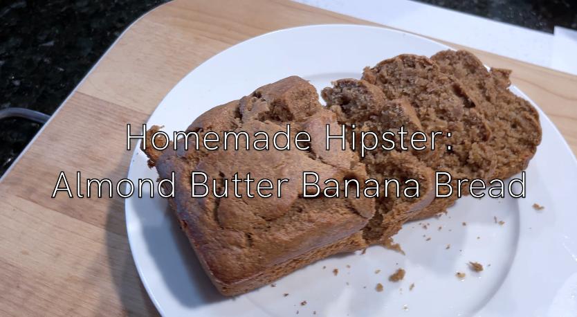 Homemade Hipster: Almond butter banana bread